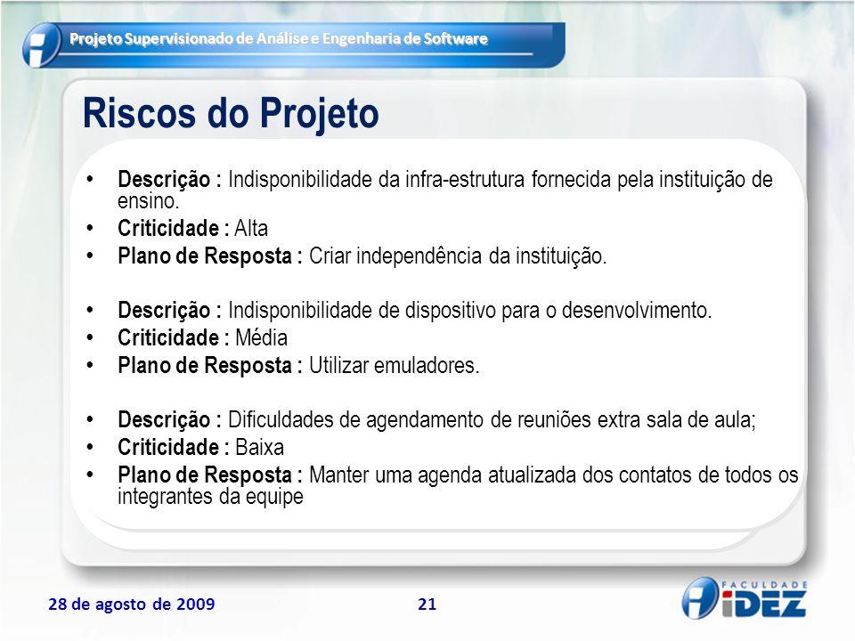 Riscos do Projeto Descrição : Indisponibilidade da infra-estrutura fornecida pela instituição de ensino.