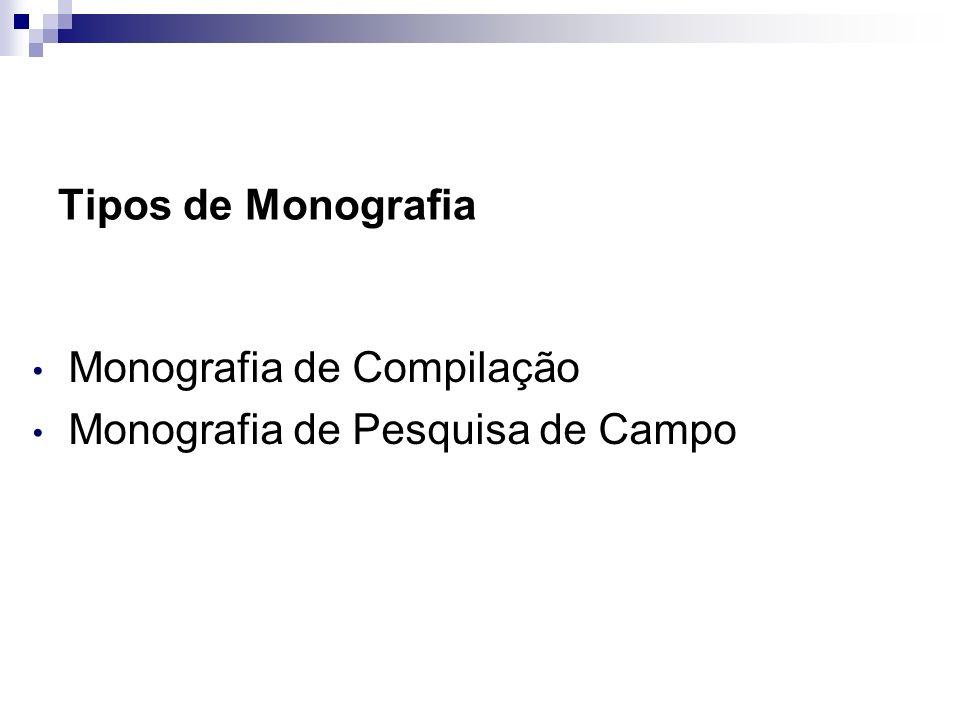 Tipos de Monografia Monografia de Compilação Monografia de Pesquisa de Campo