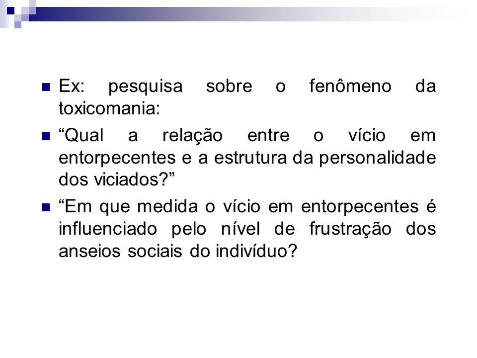 Ex: pesquisa sobre o fenômeno da toxicomania: