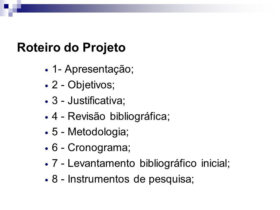 Roteiro do Projeto 1- Apresentação; 2 - Objetivos; 3 - Justificativa;