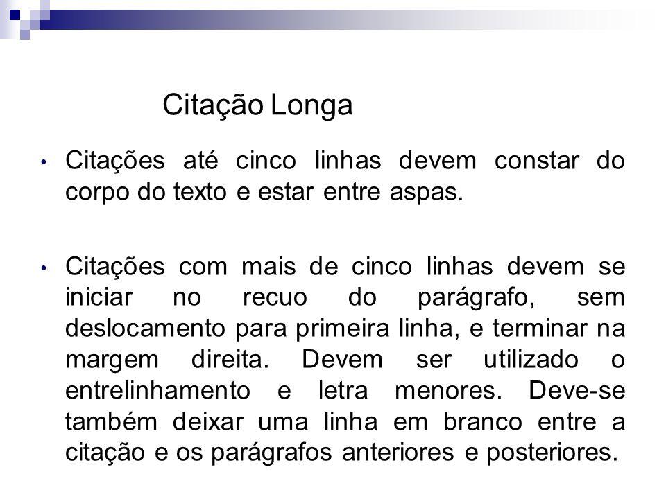 Citação Longa Citações até cinco linhas devem constar do corpo do texto e estar entre aspas.