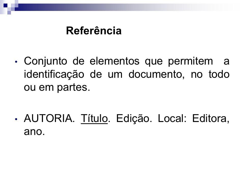 Referência Conjunto de elementos que permitem a identificação de um documento, no todo ou em partes.
