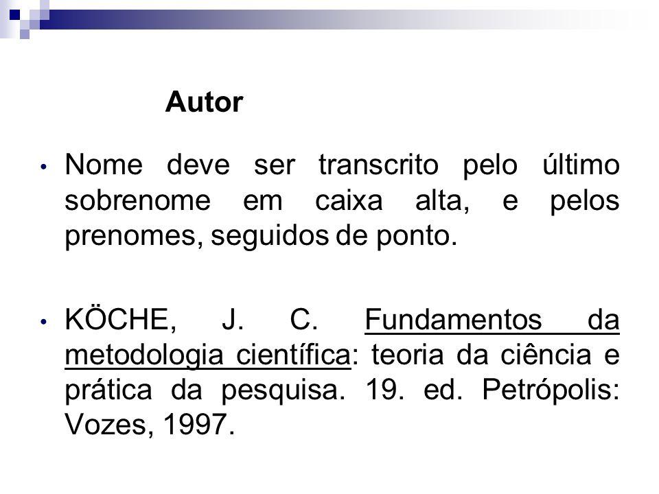 Autor Nome deve ser transcrito pelo último sobrenome em caixa alta, e pelos prenomes, seguidos de ponto.