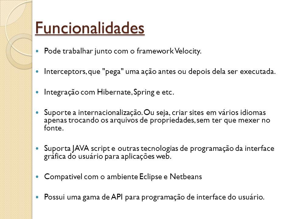 Funcionalidades Pode trabalhar junto com o framework Velocity.