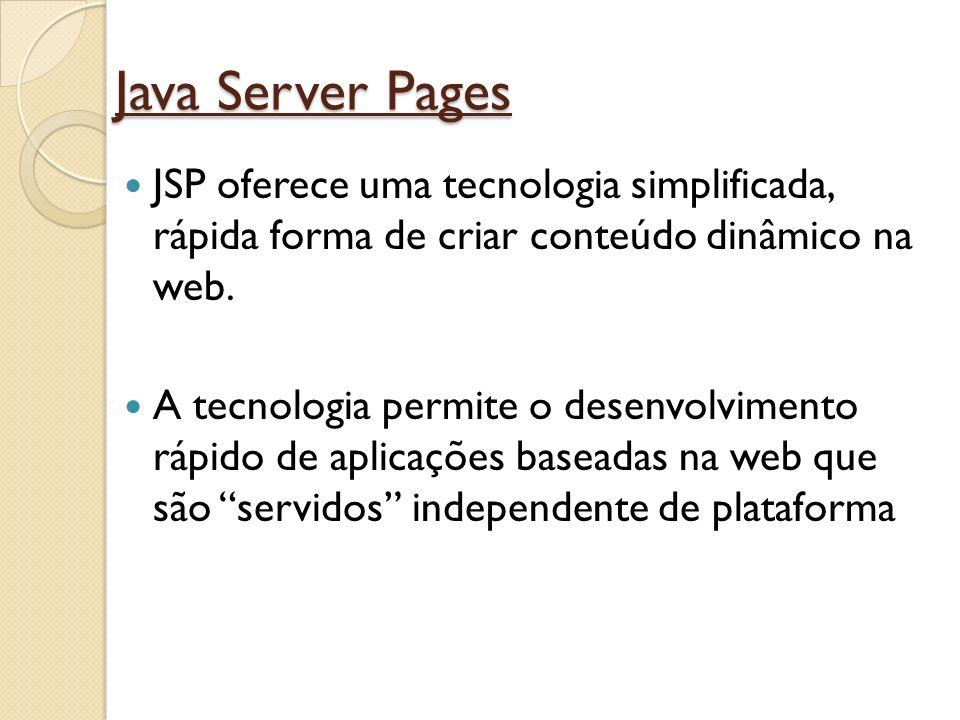 Java Server Pages JSP oferece uma tecnologia simplificada, rápida forma de criar conteúdo dinâmico na web.