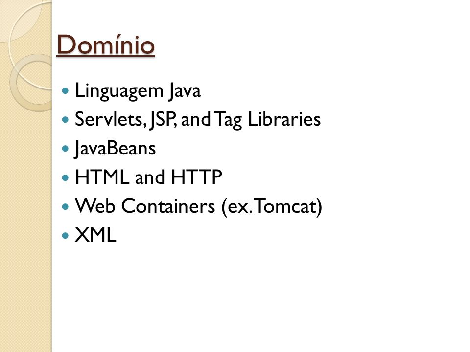 Domínio Linguagem Java Servlets, JSP, and Tag Libraries JavaBeans