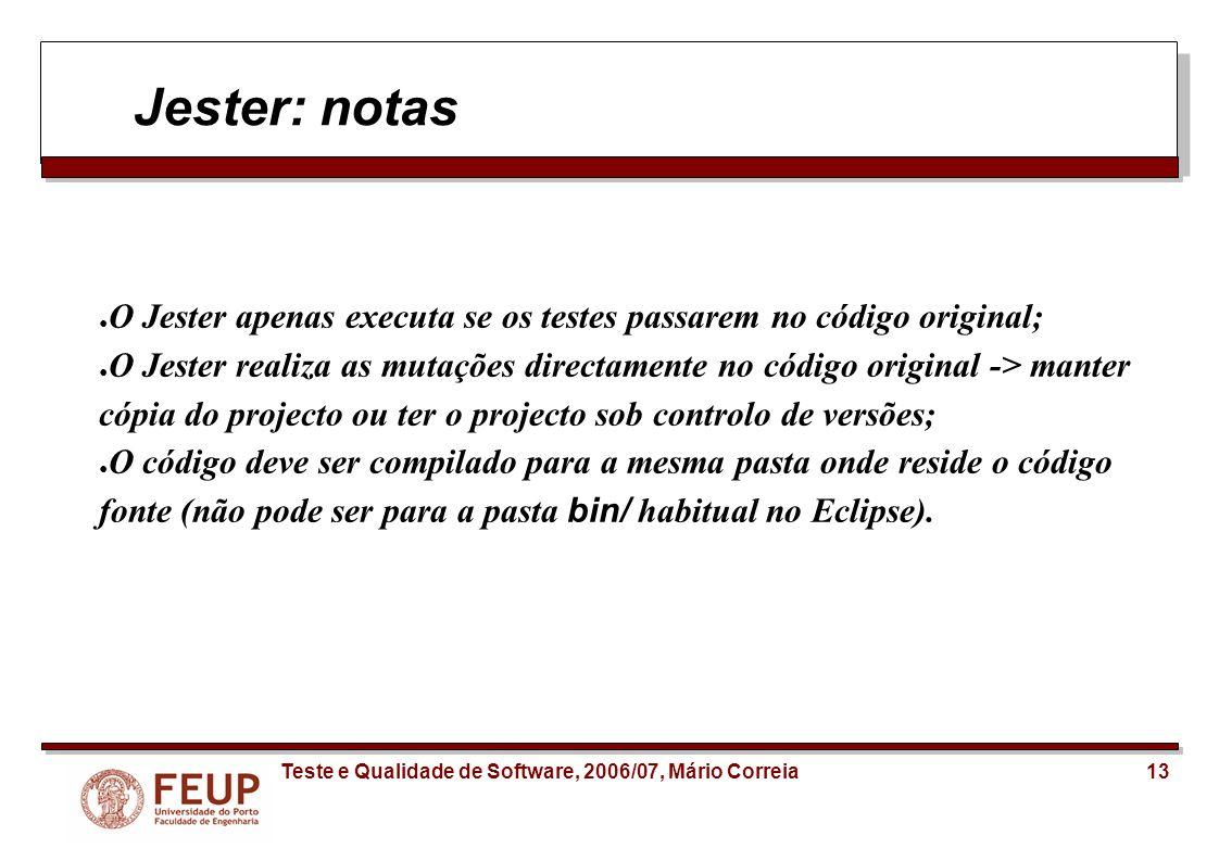 Jester: notas O Jester apenas executa se os testes passarem no código original;