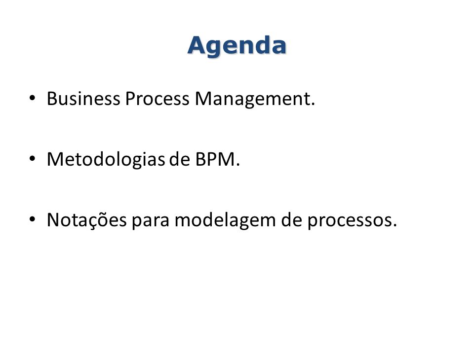 Agenda Business Process Management. Metodologias de BPM.