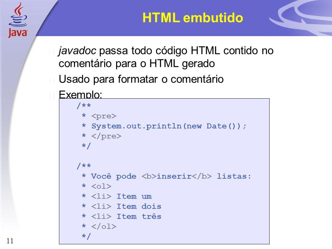 HTML embutido javadoc passa todo código HTML contido no comentário para o HTML gerado. Usado para formatar o comentário.