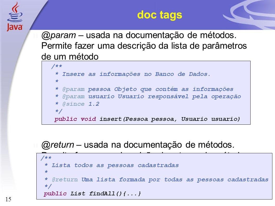 doc tags @param – usada na documentação de métodos. Permite fazer uma descrição da lista de parâmetros de um método.