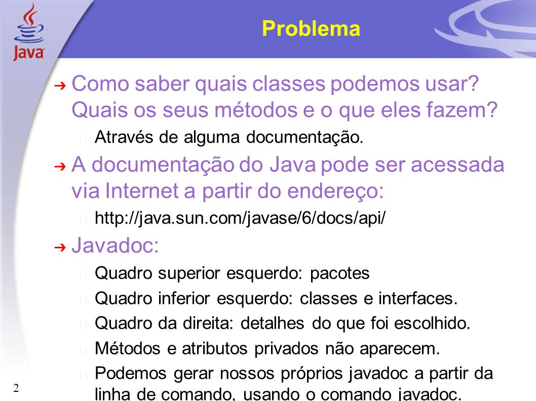 Problema Como saber quais classes podemos usar Quais os seus métodos e o que eles fazem Através de alguma documentação.