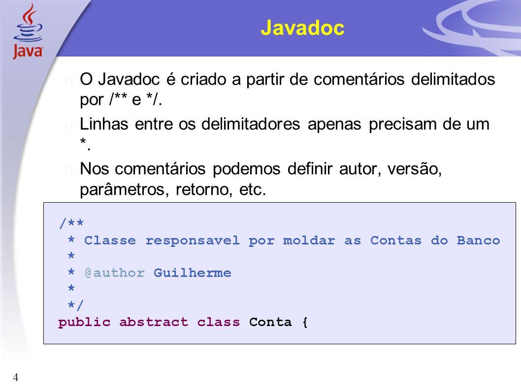 Javadoc O Javadoc é criado a partir de comentários delimitados por /** e */. Linhas entre os delimitadores apenas precisam de um *.