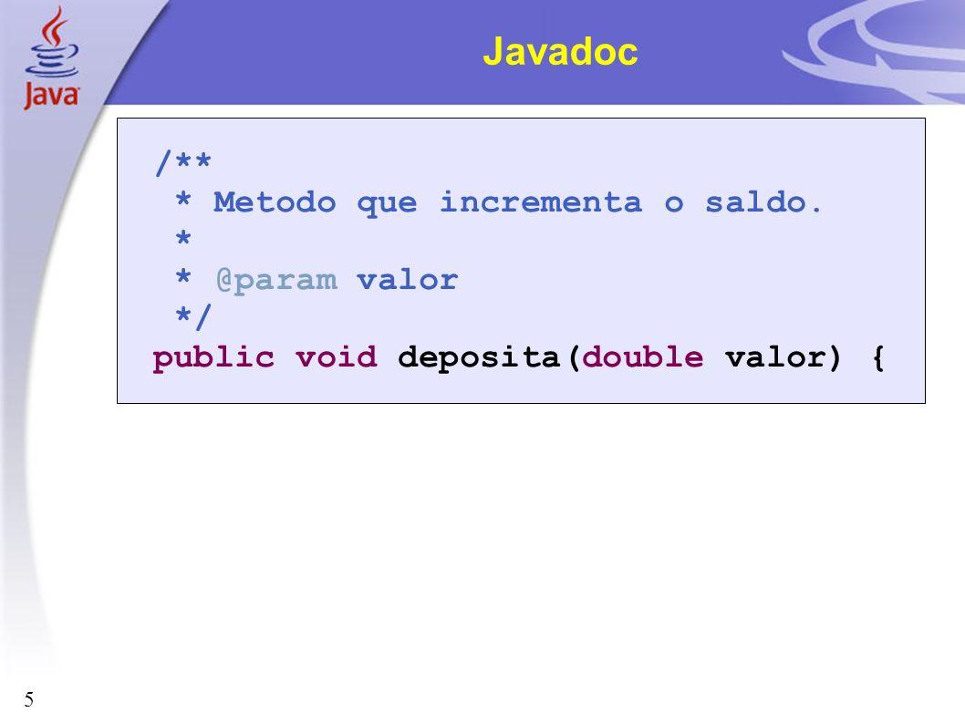 Javadoc /** * Metodo que incrementa o saldo. * * @param valor */