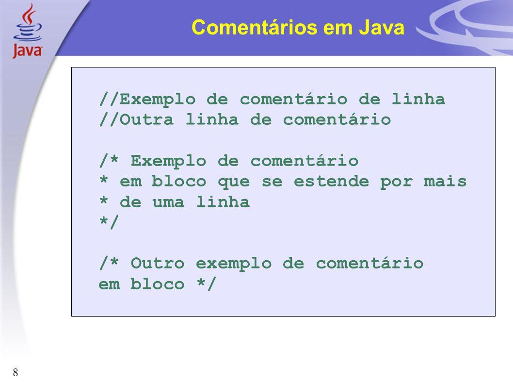 Comentários em Java //Exemplo de comentário de linha