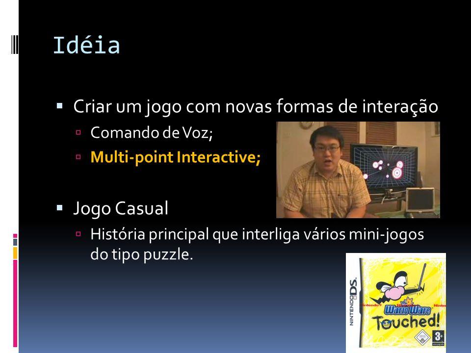 Idéia Criar um jogo com novas formas de interação Jogo Casual