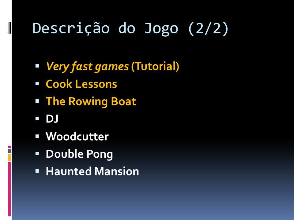 Descrição do Jogo (2/2) Very fast games (Tutorial) Cook Lessons