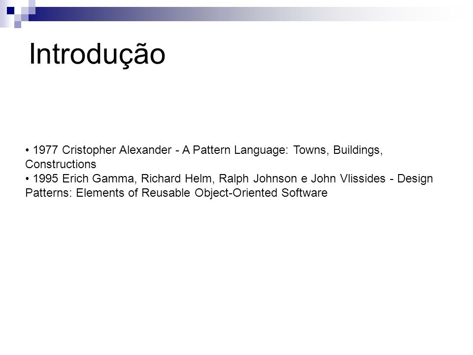 Introdução 1977 Cristopher Alexander - A Pattern Language: Towns, Buildings, Constructions.