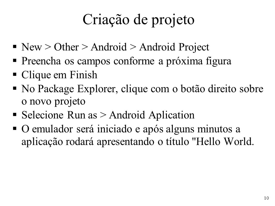 Criação de projeto New > Other > Android > Android Project