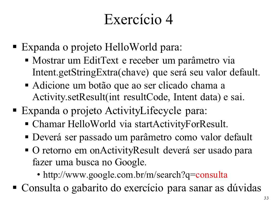 Exercício 4 Expanda o projeto HelloWorld para: