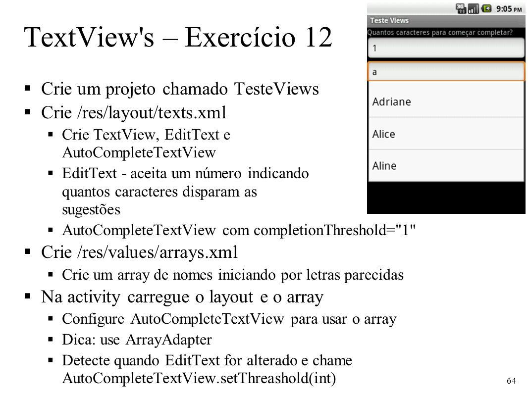 TextView s – Exercício 12 Crie um projeto chamado TesteViews