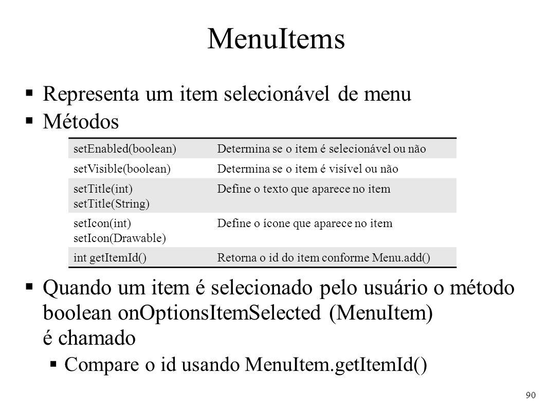 MenuItems Representa um item selecionável de menu Métodos