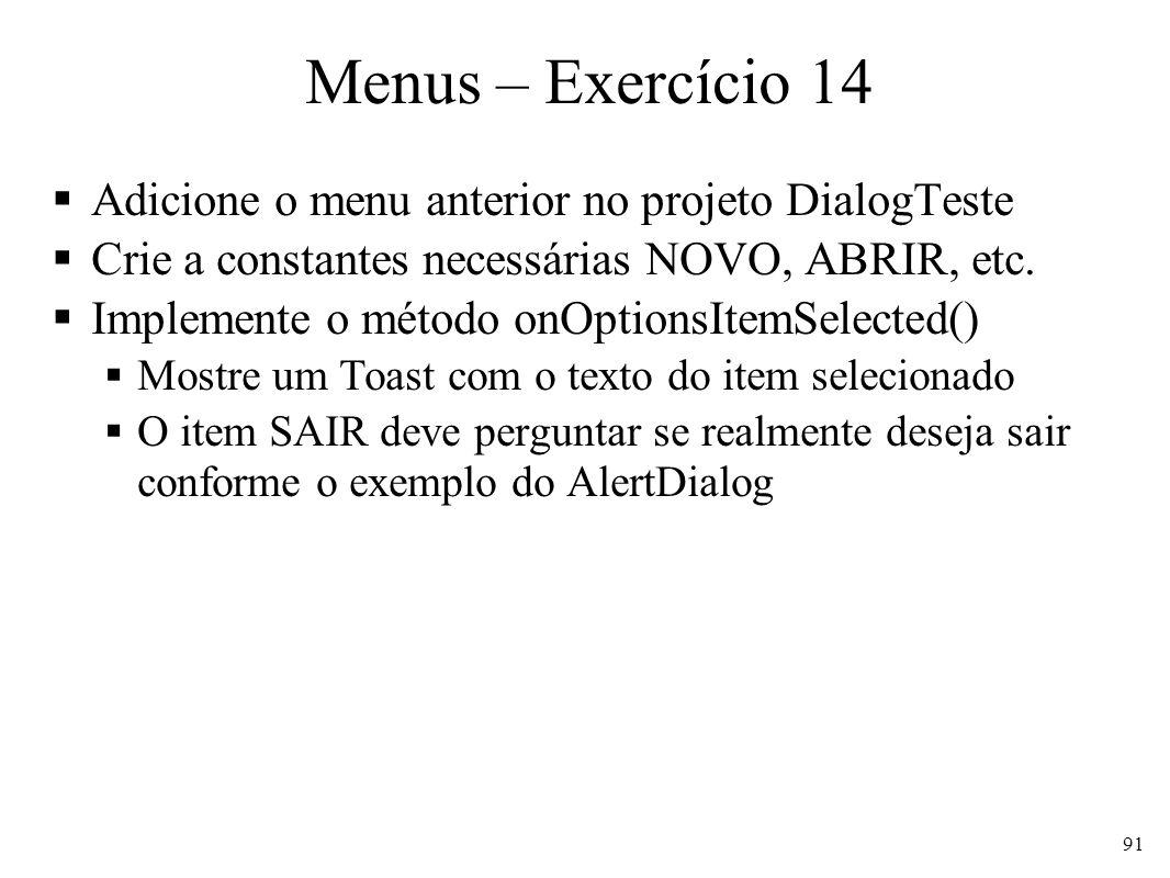 Menus – Exercício 14 Adicione o menu anterior no projeto DialogTeste