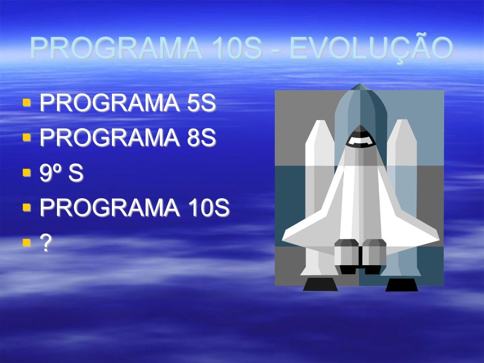 PROGRAMA 10S - EVOLUÇÃO PROGRAMA 5S PROGRAMA 8S 9º S PROGRAMA 10S