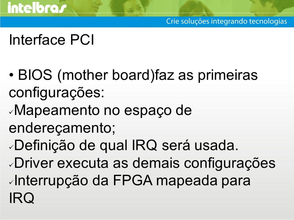 Interface PCI • BIOS (mother board)faz as primeiras configurações: Mapeamento no espaço de endereçamento;
