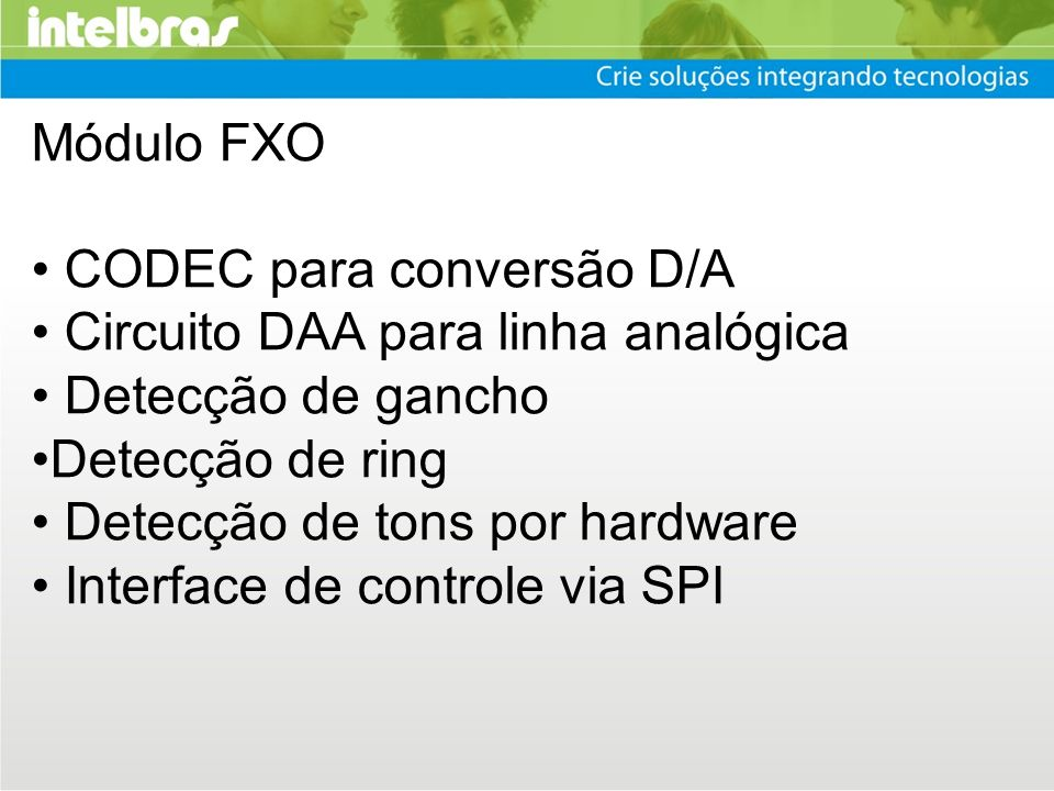 Módulo FXO • CODEC para conversão D/A. • Circuito DAA para linha analógica. • Detecção de gancho.