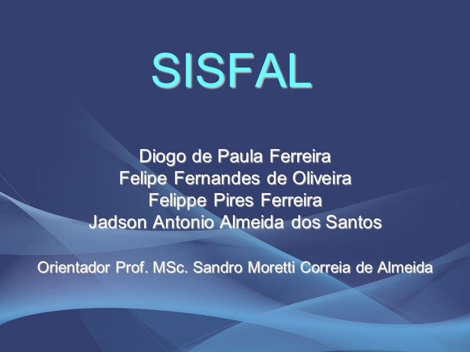 SISFAL Diogo de Paula Ferreira Felipe Fernandes de Oliveira
