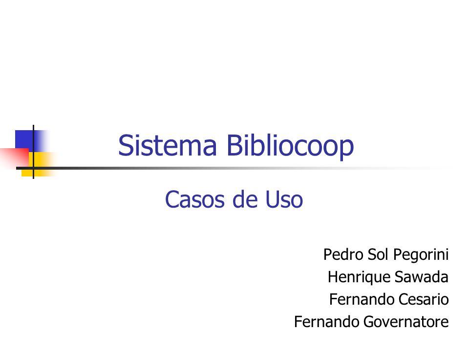 Sistema Bibliocoop Casos de Uso Pedro Sol Pegorini Henrique Sawada