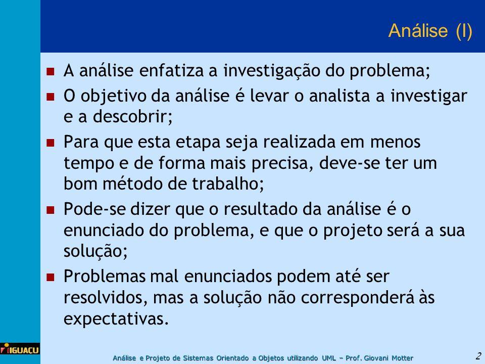 Análise (I) A análise enfatiza a investigação do problema;