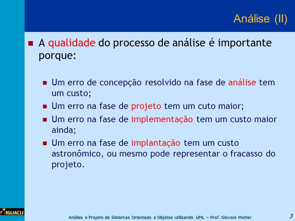 Análise (II) A qualidade do processo de análise é importante porque: