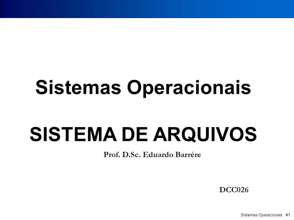 Sistemas Operacionais SISTEMA DE ARQUIVOS Prof. D.Sc. Eduardo Barrére