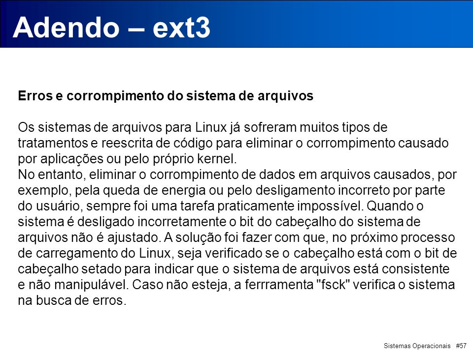 Adendo – ext3 Introdução Erros e corrompimento do sistema de arquivos