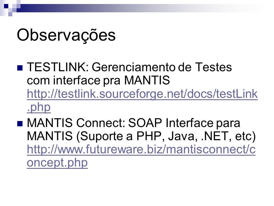Observações TESTLINK: Gerenciamento de Testes com interface pra MANTIS http://testlink.sourceforge.net/docs/testLink.php.