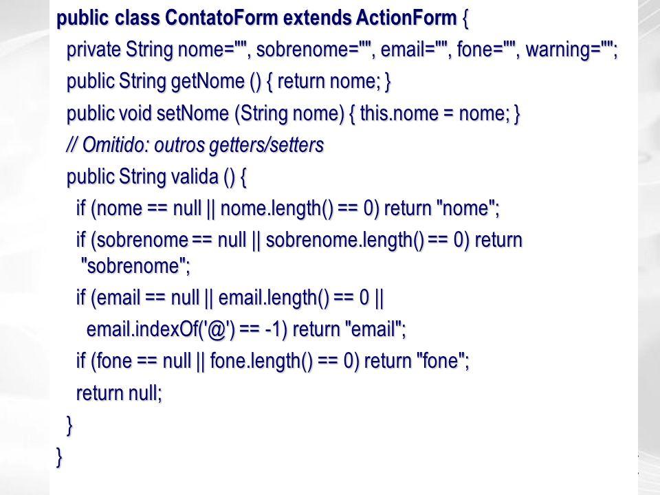 public class ContatoForm extends ActionForm {