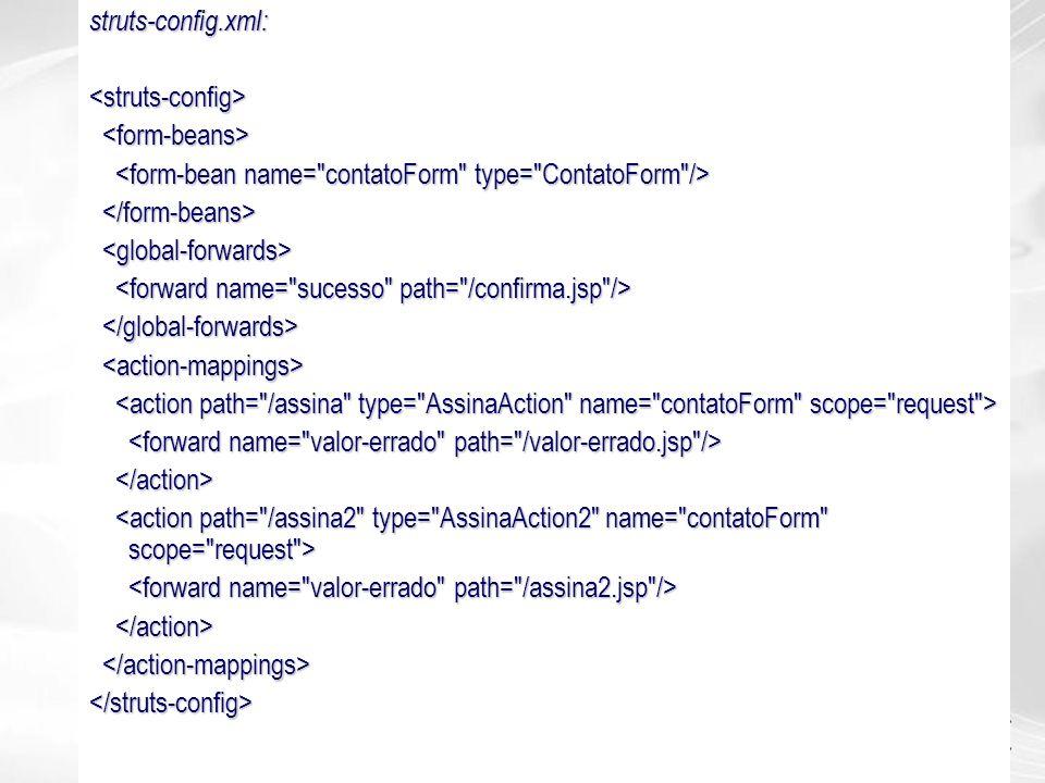 struts-config.xml: <struts-config> <form-beans> <form-bean name= contatoForm type= ContatoForm />