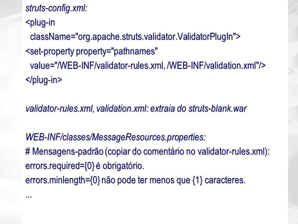 struts-config.xml: <plug-in. className= org.apache.struts.validator.ValidatorPlugIn > <set-property property= pathnames
