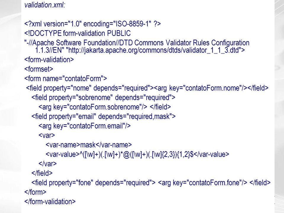 validation.xml: < xml version= 1.0 encoding= ISO-8859-1 > <!DOCTYPE form-validation PUBLIC.
