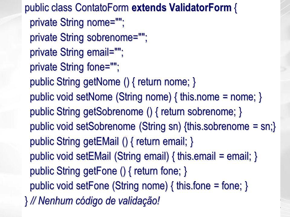 public class ContatoForm extends ValidatorForm {