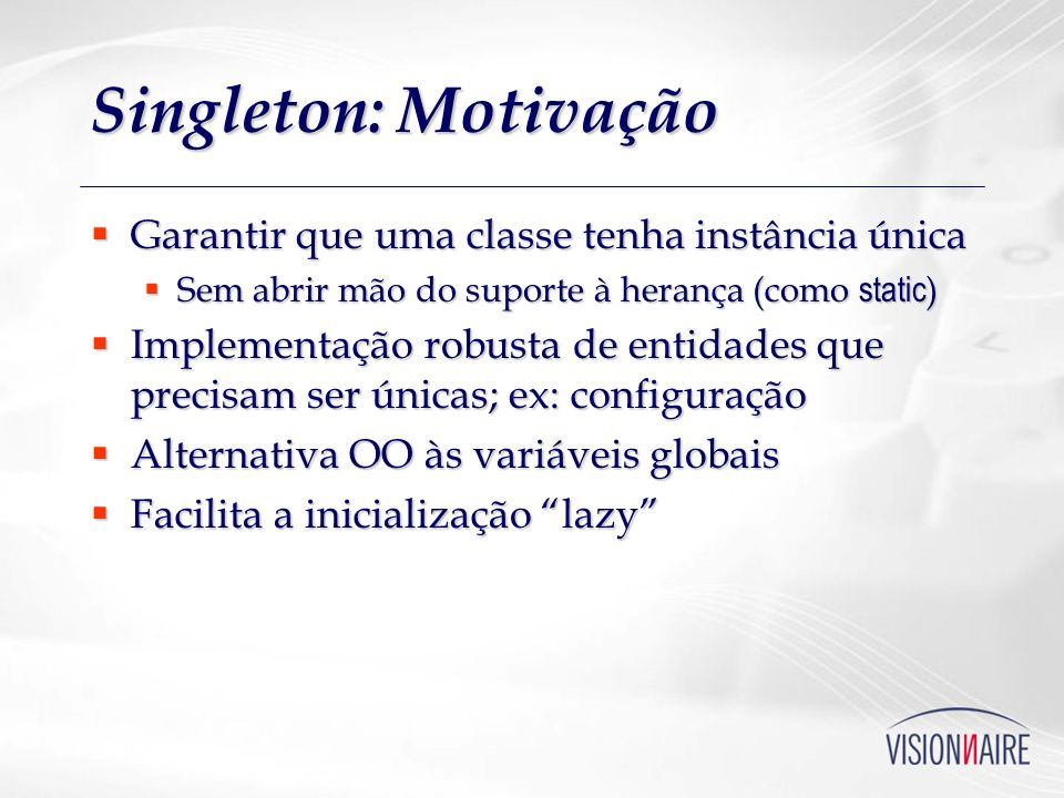Singleton: Motivação Garantir que uma classe tenha instância única