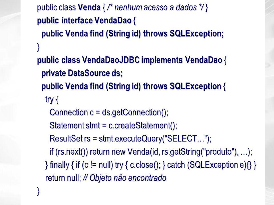 public class Venda { /* nenhum acesso a dados */ }