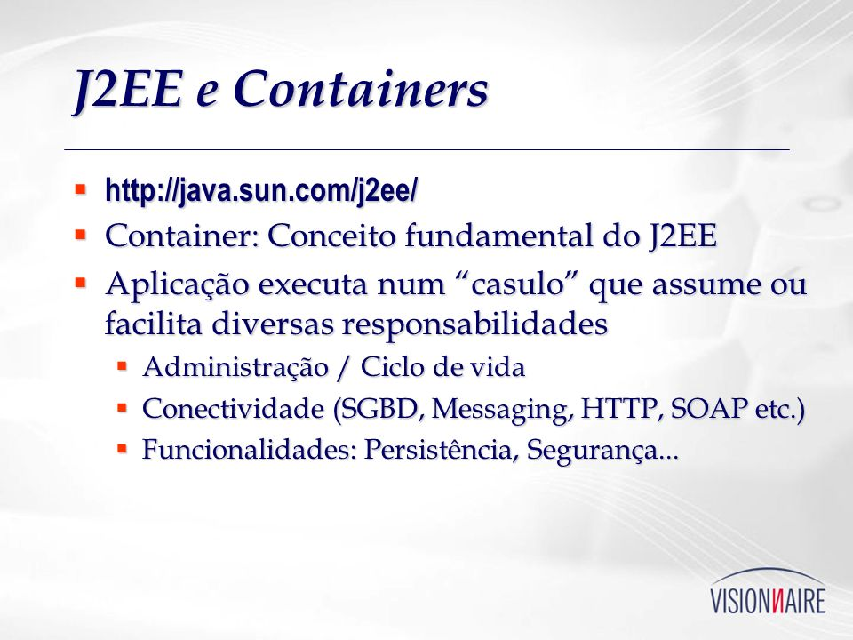 J2EE e Containers http://java.sun.com/j2ee/