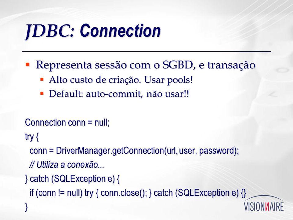 JDBC: Connection Representa sessão com o SGBD, e transação