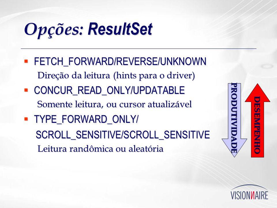 Opções: ResultSet FETCH_FORWARD/REVERSE/UNKNOWN