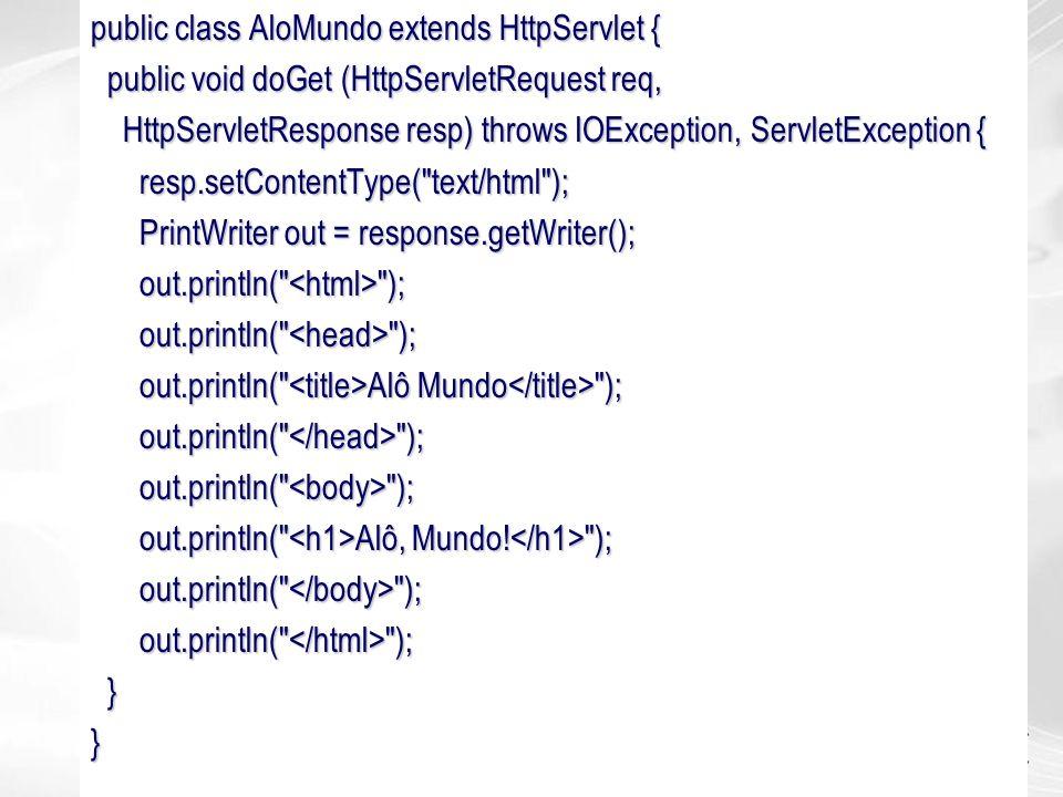 public class AloMundo extends HttpServlet {