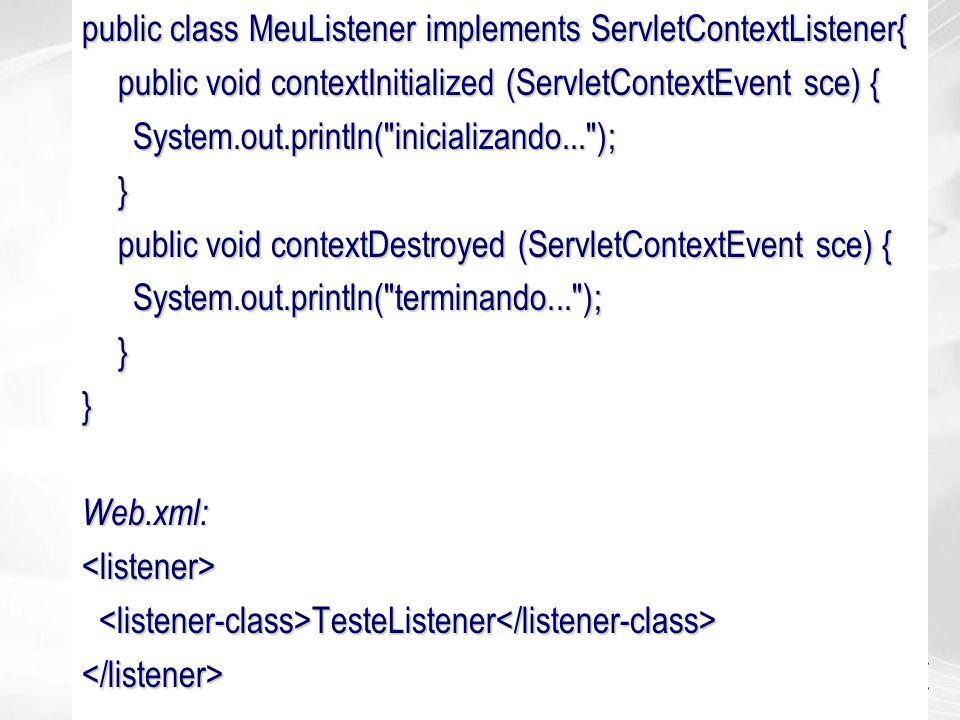 public class MeuListener implements ServletContextListener{