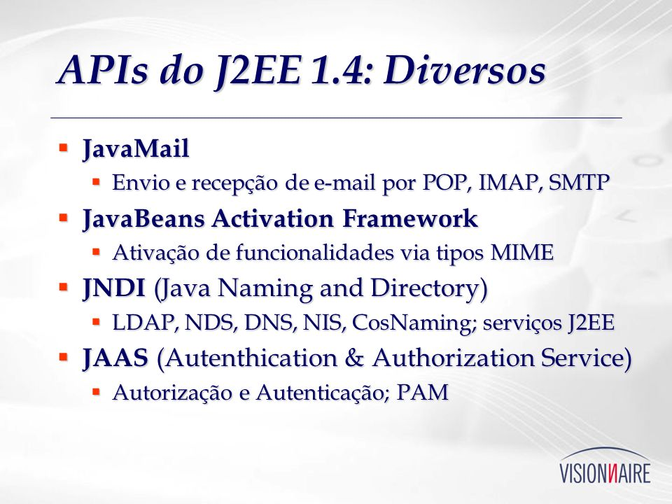 APIs do J2EE 1.4: Diversos JavaMail JavaBeans Activation Framework
