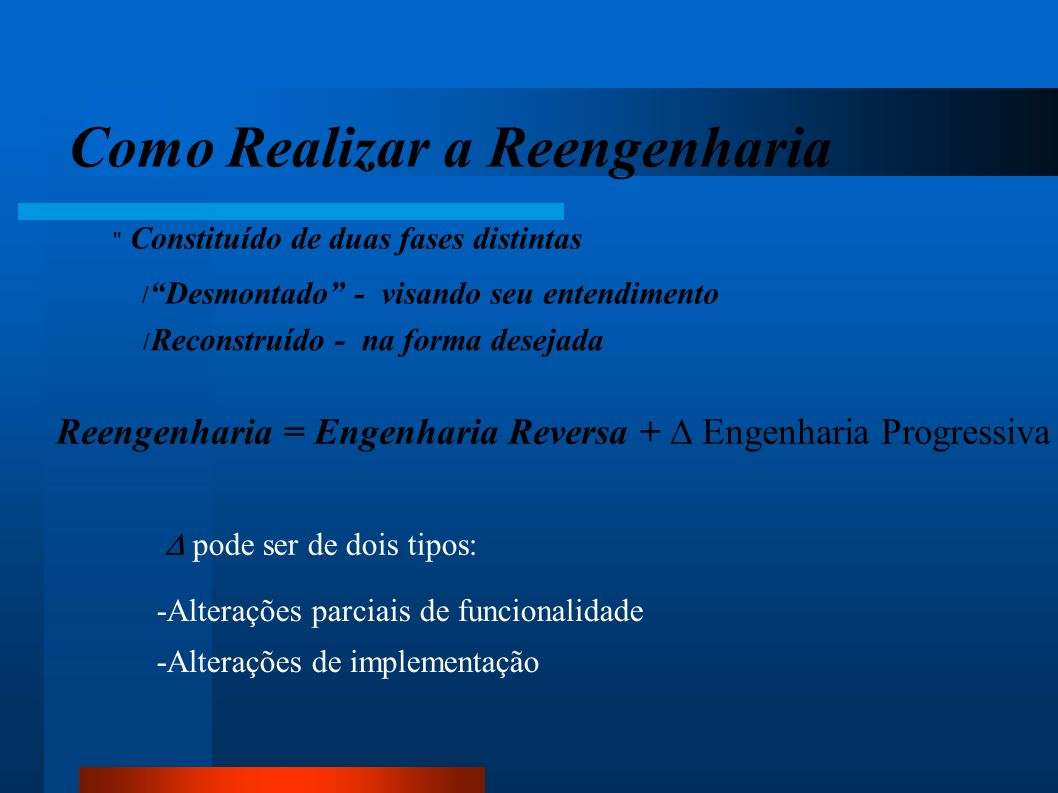 Reengenharia = Engenharia Reversa + D Engenharia Progressiva